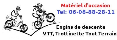 VTT d'occasion – Trottinette tout terrain d'occasion – Engins de descente d'occasion.
